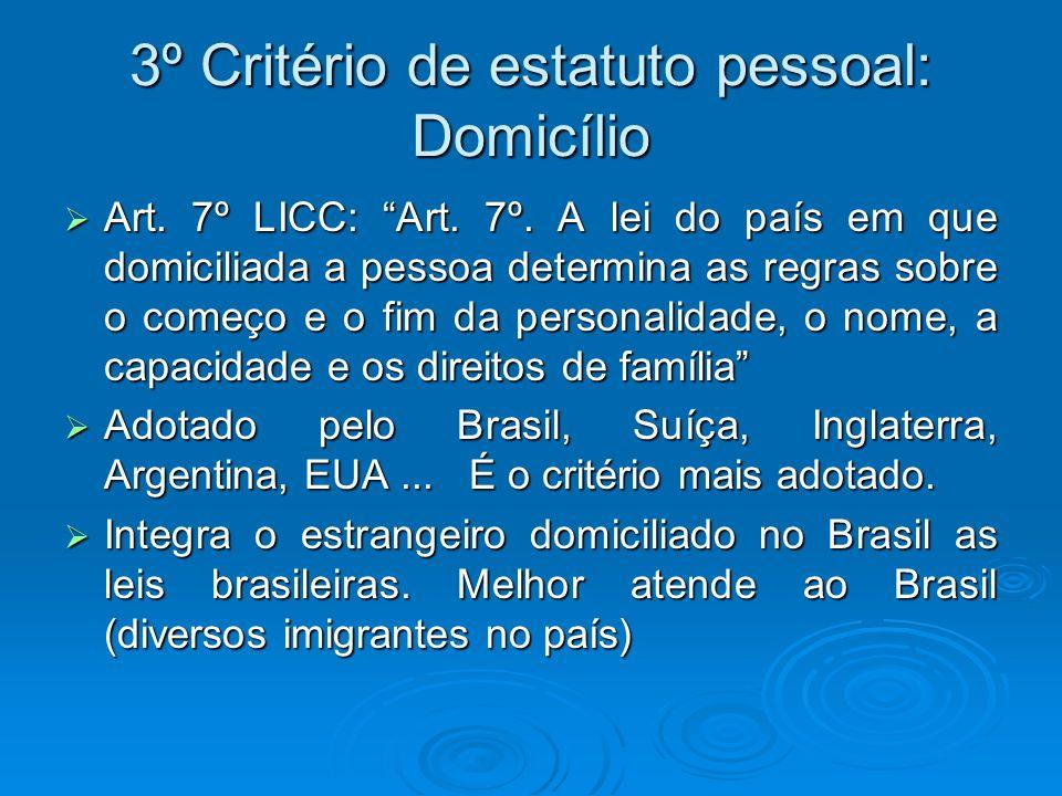 3º Critério de estatuto pessoal: Domicílio Art. 7º LICC: Art. 7º. A lei do país em que domiciliada a pessoa determina as regras sobre o começo e o fim