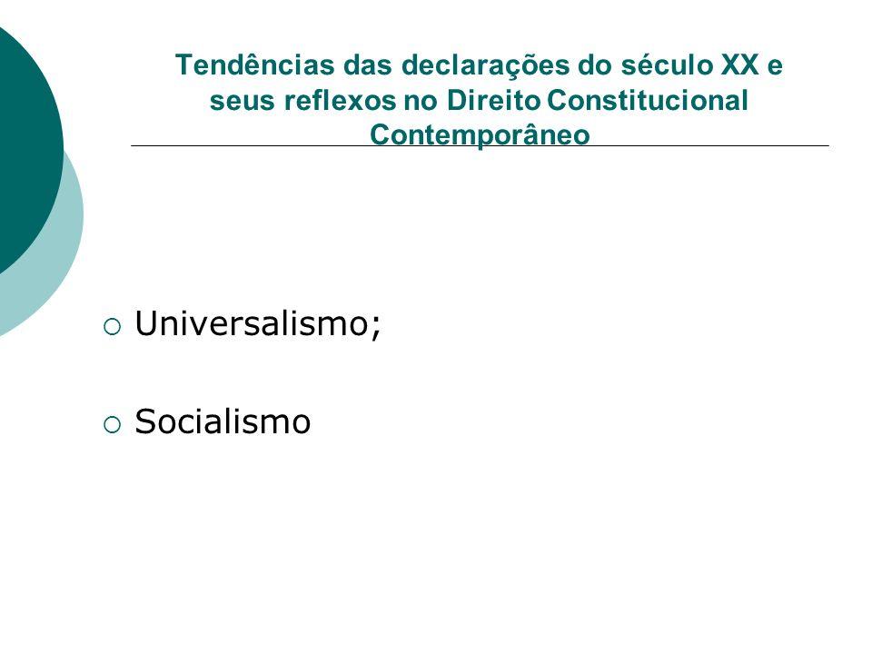 Tendências das declarações do século XX e seus reflexos no Direito Constitucional Contemporâneo Universalismo; Socialismo