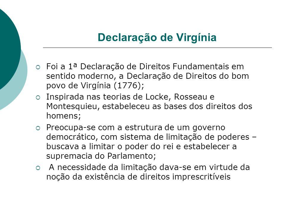 Declaração de Virgínia Foi a 1ª Declaração de Direitos Fundamentais em sentido moderno, a Declaração de Direitos do bom povo de Virgínia (1776); Inspi