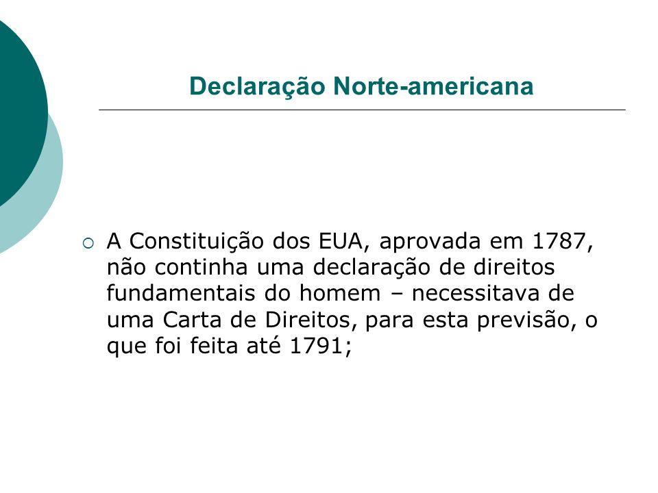 Declaração Norte-americana A Constituição dos EUA, aprovada em 1787, não continha uma declaração de direitos fundamentais do homem – necessitava de um