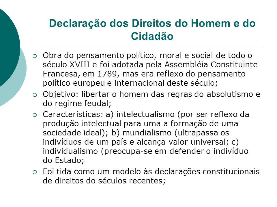 Declaração dos Direitos do Homem e do Cidadão Obra do pensamento político, moral e social de todo o século XVIII e foi adotada pela Assembléia Constit