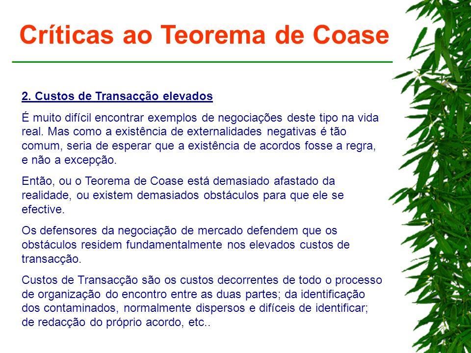 Críticas ao Teorema de Coase 2. Custos de Transacção elevados É muito difícil encontrar exemplos de negociações deste tipo na vida real. Mas como a ex