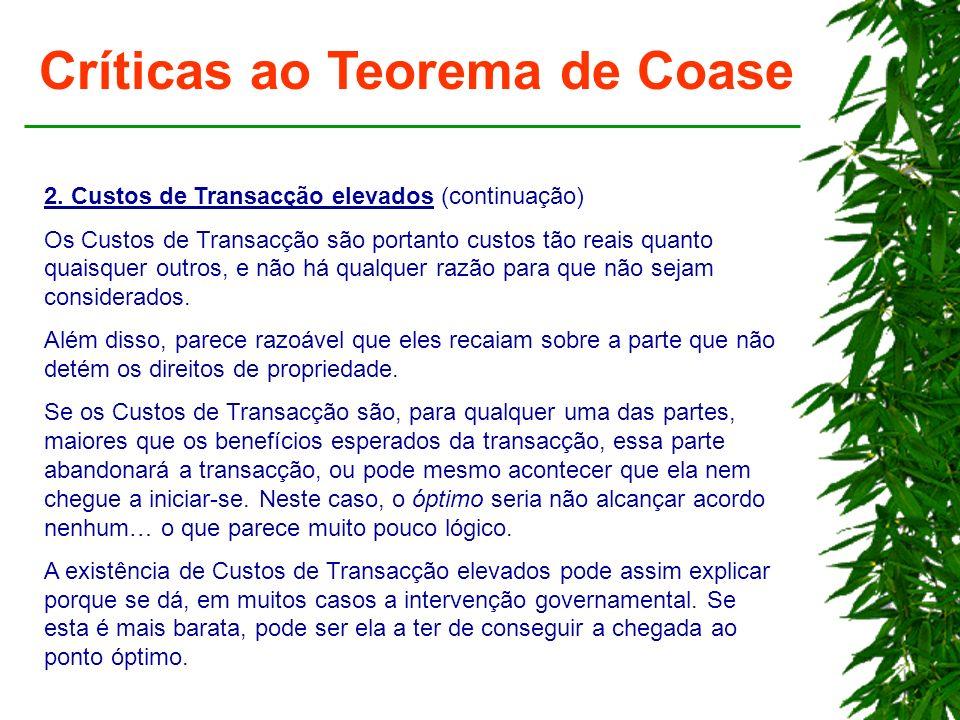 Críticas ao Teorema de Coase 2. Custos de Transacção elevados (continuação) Os Custos de Transacção são portanto custos tão reais quanto quaisquer out