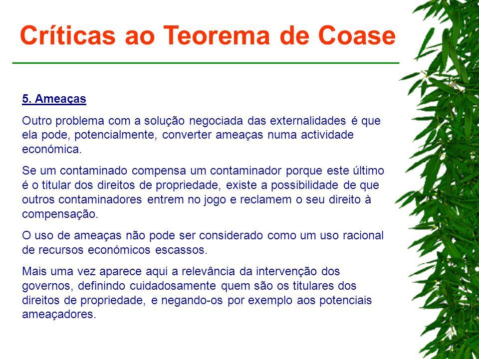 Críticas ao Teorema de Coase 5. Ameaças Outro problema com a solução negociada das externalidades é que ela pode, potencialmente, converter ameaças nu