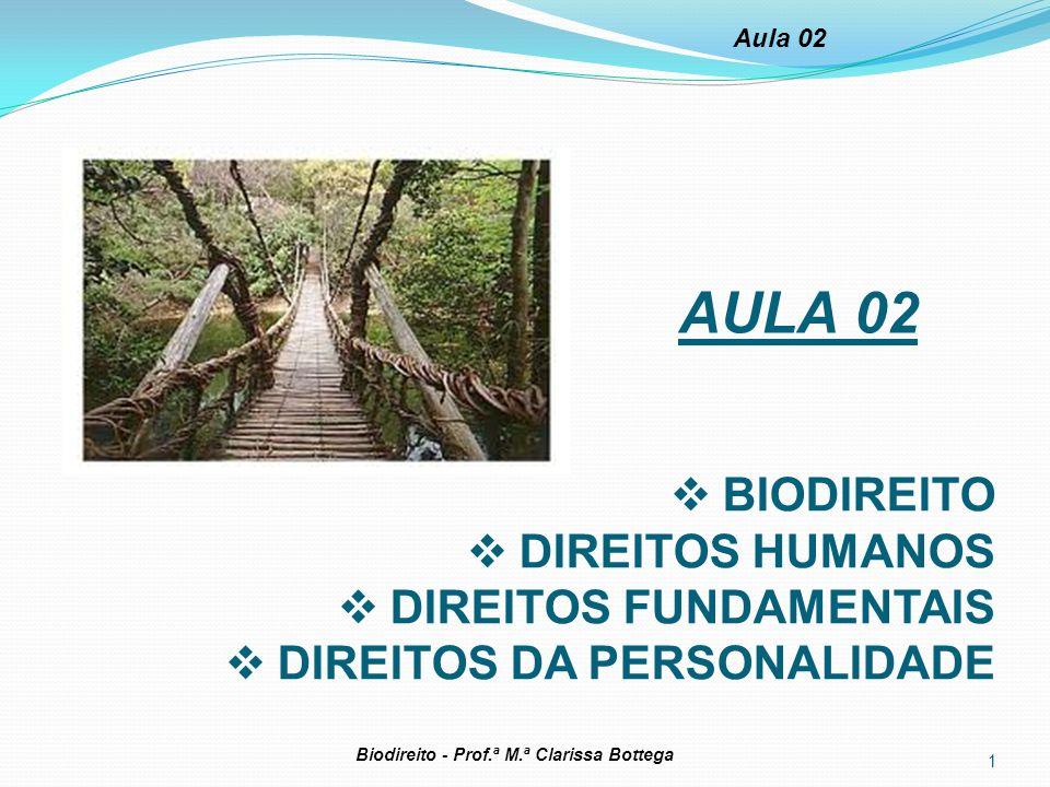 1 Biodireito - Prof.ª M.ª Clarissa Bottega Aula 02 AULA 02 BIODIREITO DIREITOS HUMANOS DIREITOS FUNDAMENTAIS DIREITOS DA PERSONALIDADE