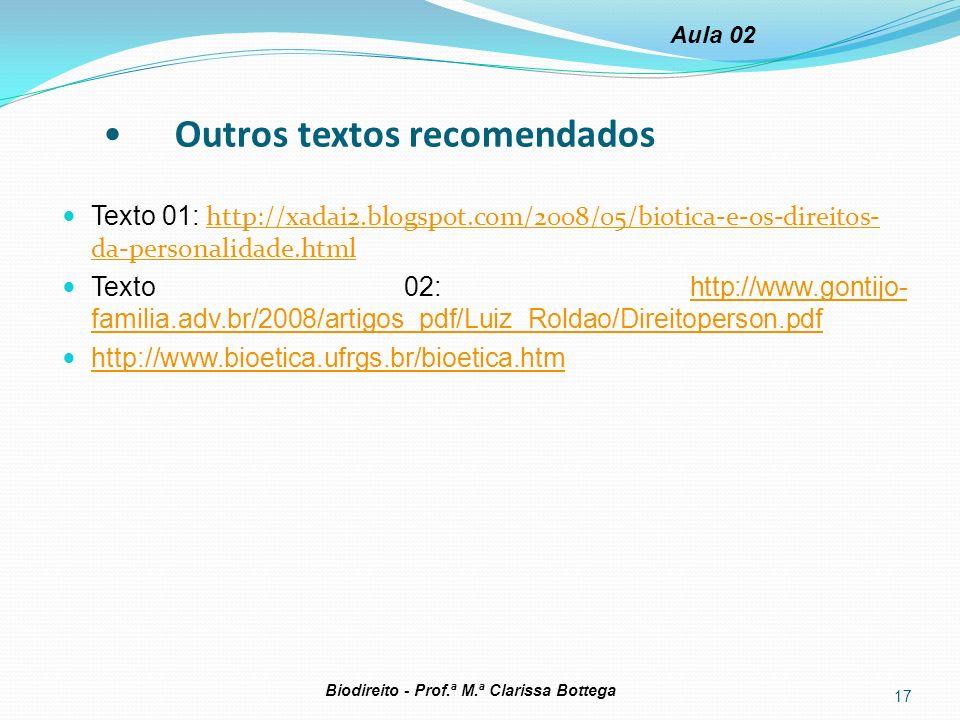 Outros textos recomendados Texto 01: http://xadai2.blogspot.com/2008/05/biotica-e-os-direitos- da-personalidade.html http://xadai2.blogspot.com/2008/0