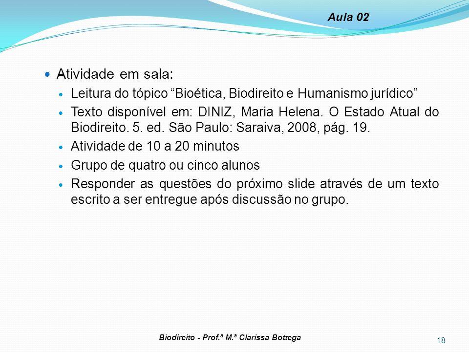 Atividade em sala: Leitura do tópico Bioética, Biodireito e Humanismo jurídico Texto disponível em: DINIZ, Maria Helena. O Estado Atual do Biodireito.