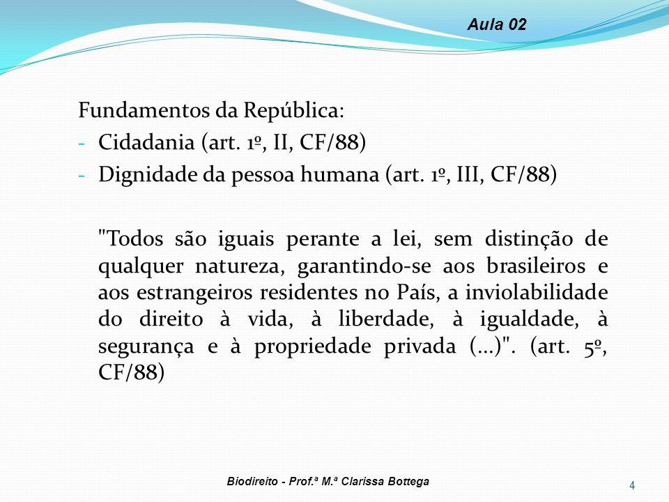 Fundamentos da República: - Cidadania (art. 1º, II, CF/88) - Dignidade da pessoa humana (art. 1º, III, CF/88)