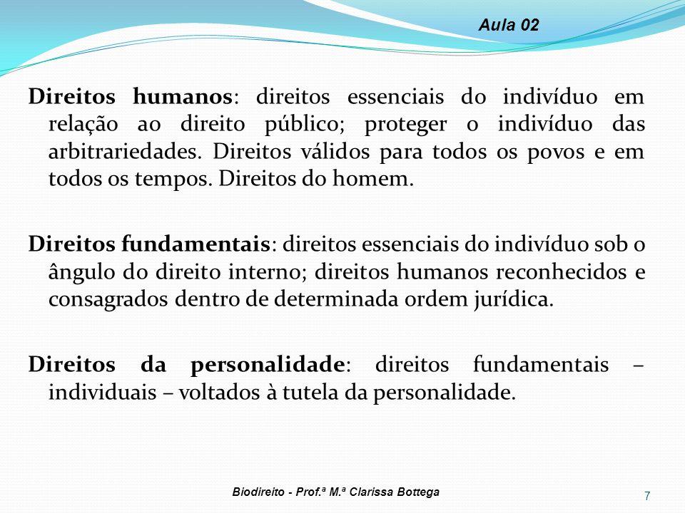 Direitos humanos: direitos essenciais do indivíduo em relação ao direito público; proteger o indivíduo das arbitrariedades. Direitos válidos para todo