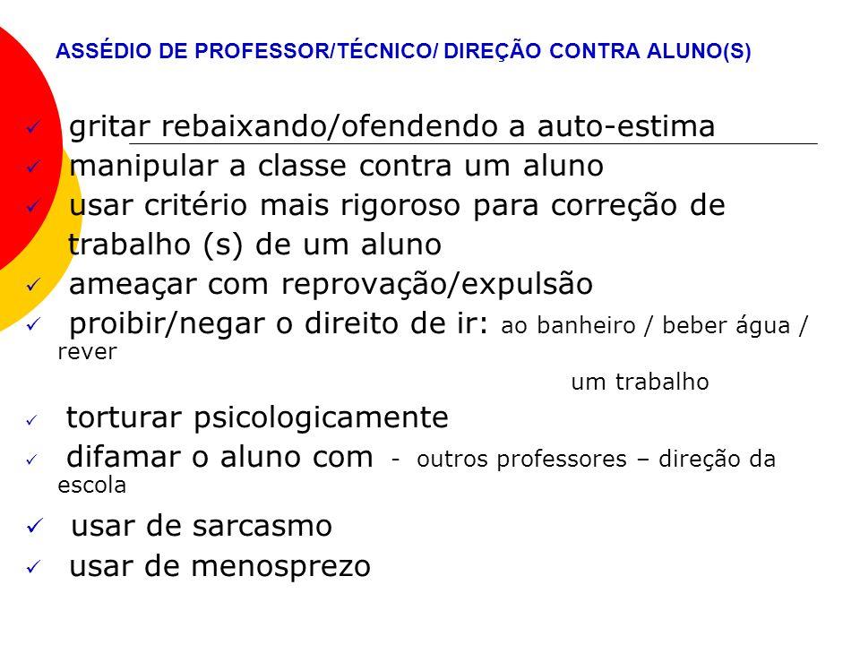ASSÉDIO DE PROFESSOR/TÉCNICO/ DIREÇÃO CONTRA ALUNO(S) gritar rebaixando/ofendendo a auto-estima manipular a classe contra um aluno usar critério mais