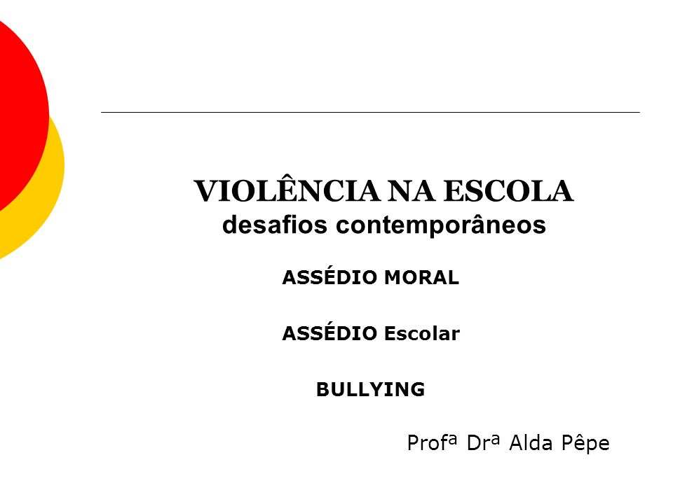 VIOLÊNCIA NA ESCOLA desafios contemporâneos Profª Drª Alda Pêpe ASSÉDIO MORAL ASSÉDIO Escolar BULLYING