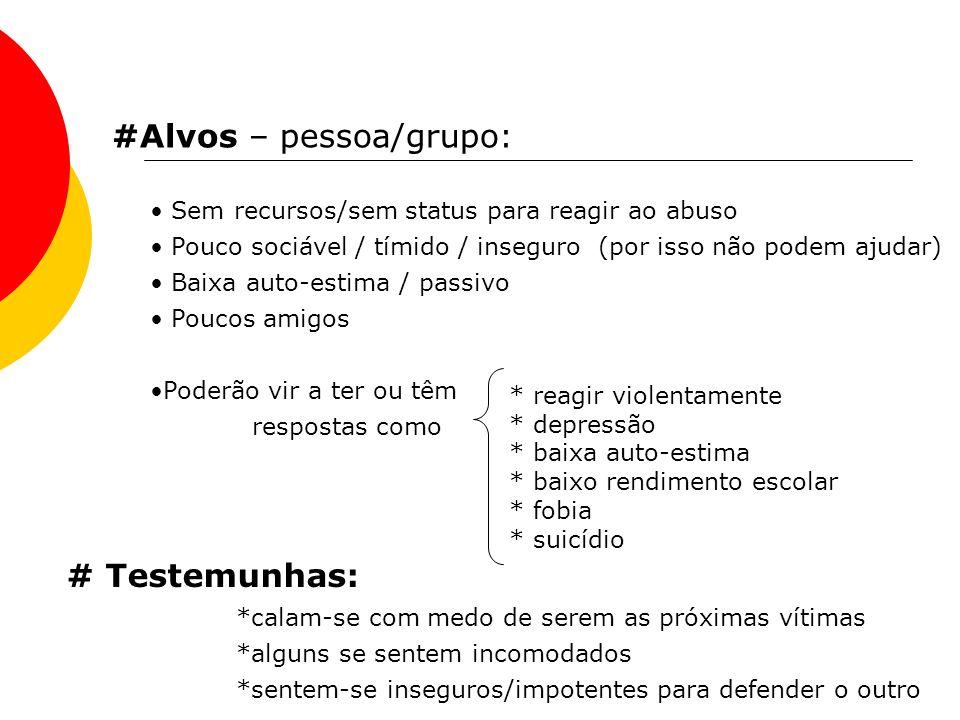 #Alvos – pessoa/grupo: Sem recursos/sem status para reagir ao abuso Pouco sociável / tímido / inseguro (por isso não podem ajudar) Baixa auto-estima /