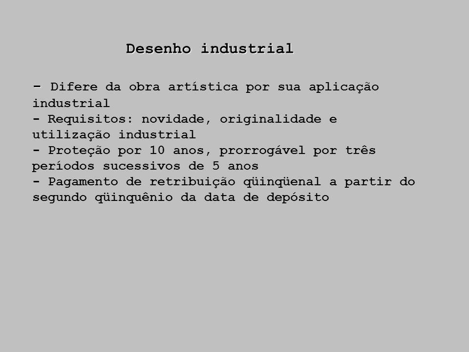 Desenho industrial - - Difere da obra artística por sua aplicação industrial - Requisitos: novidade, originalidade e utilização industrial - Proteção