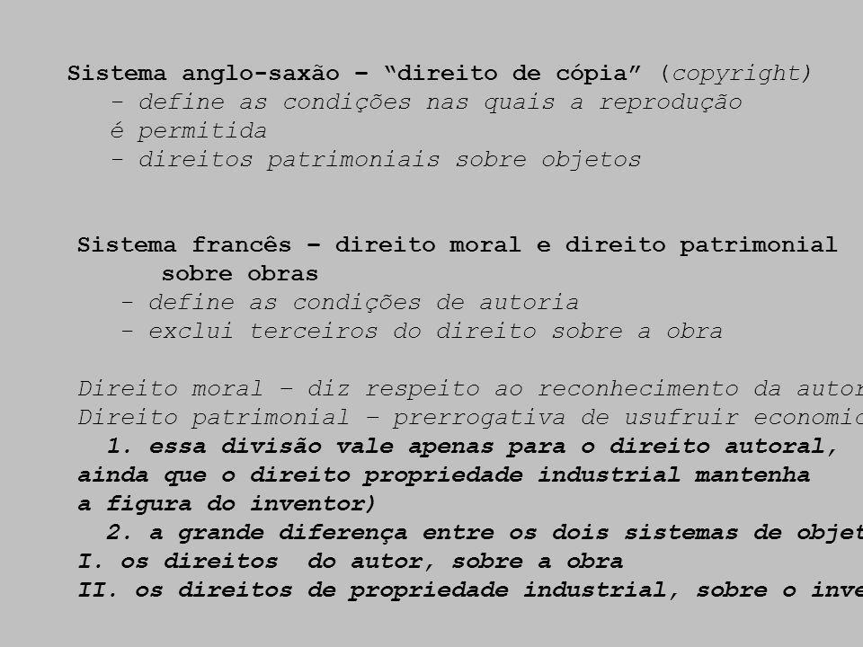 Sistema anglo-saxão – direito de cópia (copyright) - define as condições nas quais a reprodução é permitida - direitos patrimoniais sobre objetos Sist