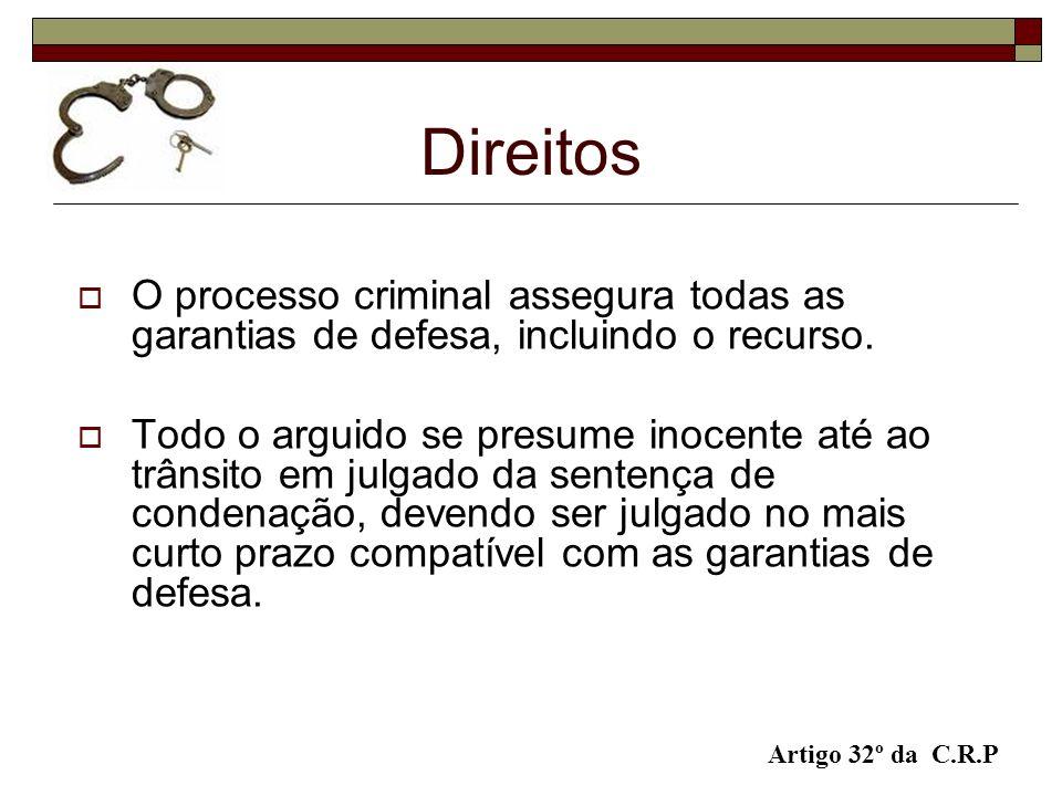 Direitos O processo criminal assegura todas as garantias de defesa, incluindo o recurso. Todo o arguido se presume inocente até ao trânsito em julgado