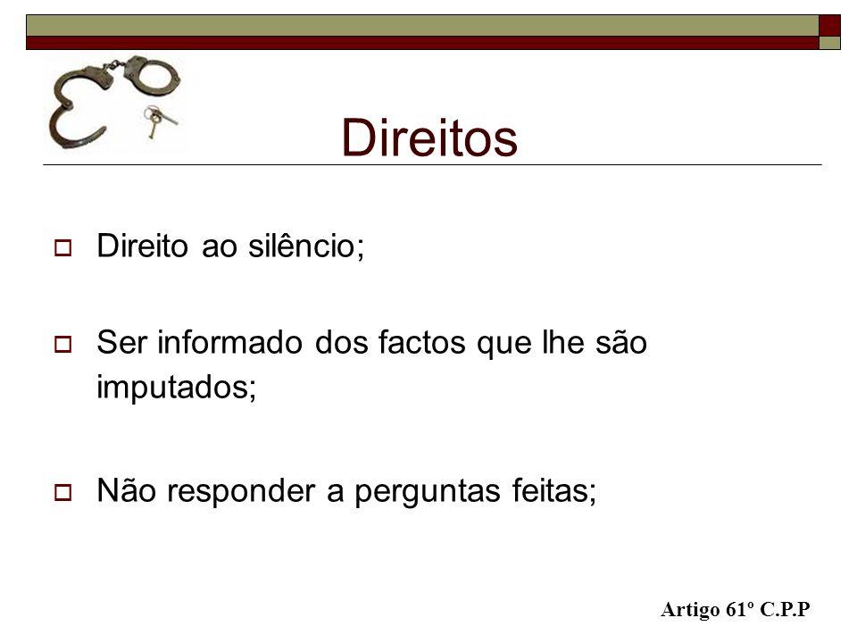 Direito ao silêncio; Ser informado dos factos que lhe são imputados; Não responder a perguntas feitas; Direitos Artigo 61º C.P.P