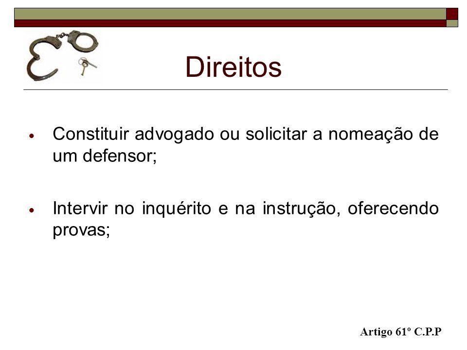 Constituir advogado ou solicitar a nomeação de um defensor; Intervir no inquérito e na instrução, oferecendo provas; Direitos Artigo 61º C.P.P