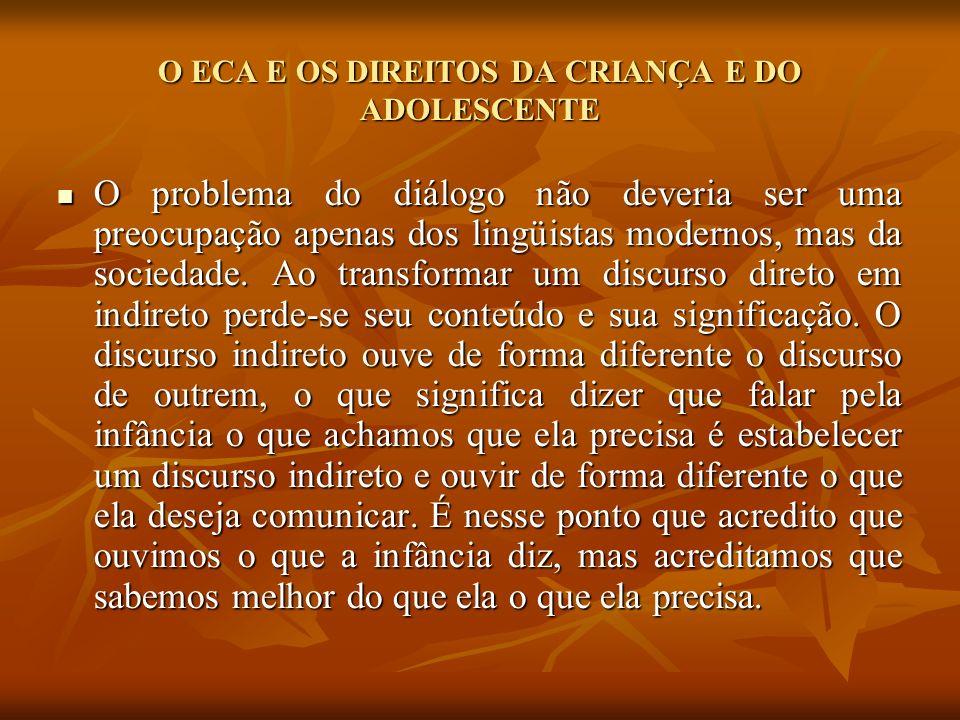 O ECA E OS DIREITOS DA CRIANÇA E DO ADOLESCENTE O problema do diálogo não deveria ser uma preocupação apenas dos lingüistas modernos, mas da sociedade