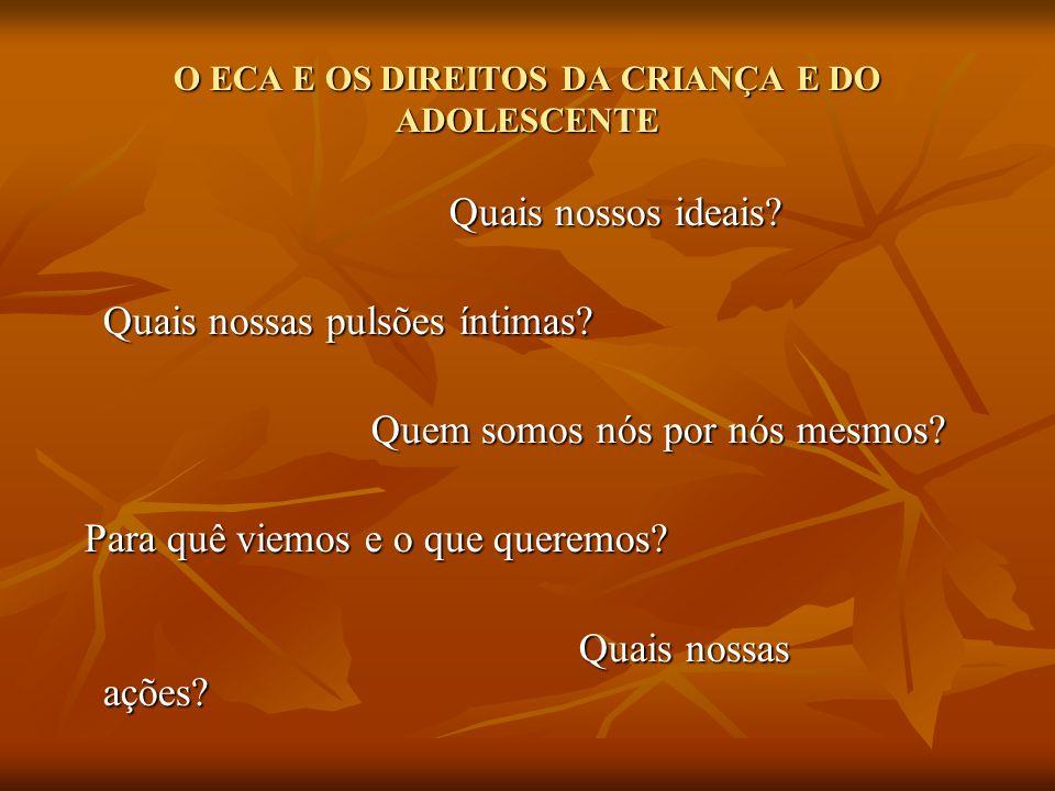 O ECA E OS DIREITOS DA CRIANÇA E DO ADOLESCENTE Situando-nos na história da infância no Brasil...