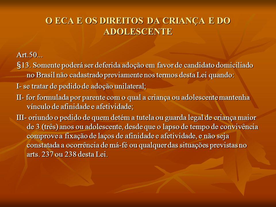 O ECA E OS DIREITOS DA CRIANÇA E DO ADOLESCENTE Art.50... §13. Somente poderá ser deferida adoção em favor de candidato domiciliado no Brasil não cada