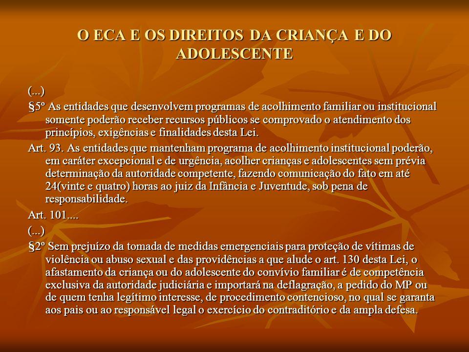 O ECA E OS DIREITOS DA CRIANÇA E DO ADOLESCENTE (...) §5º As entidades que desenvolvem programas de acolhimento familiar ou institucional somente pode