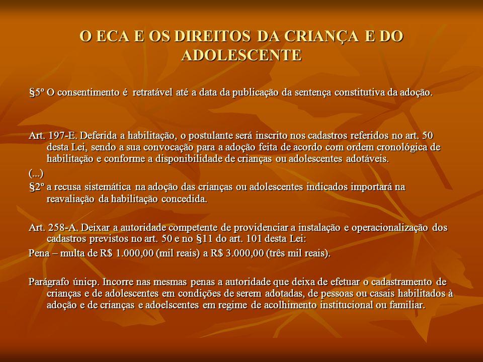 O ECA E OS DIREITOS DA CRIANÇA E DO ADOLESCENTE §5º O consentimento é retratável até a data da publicação da sentença constitutiva da adoção. Art. 197