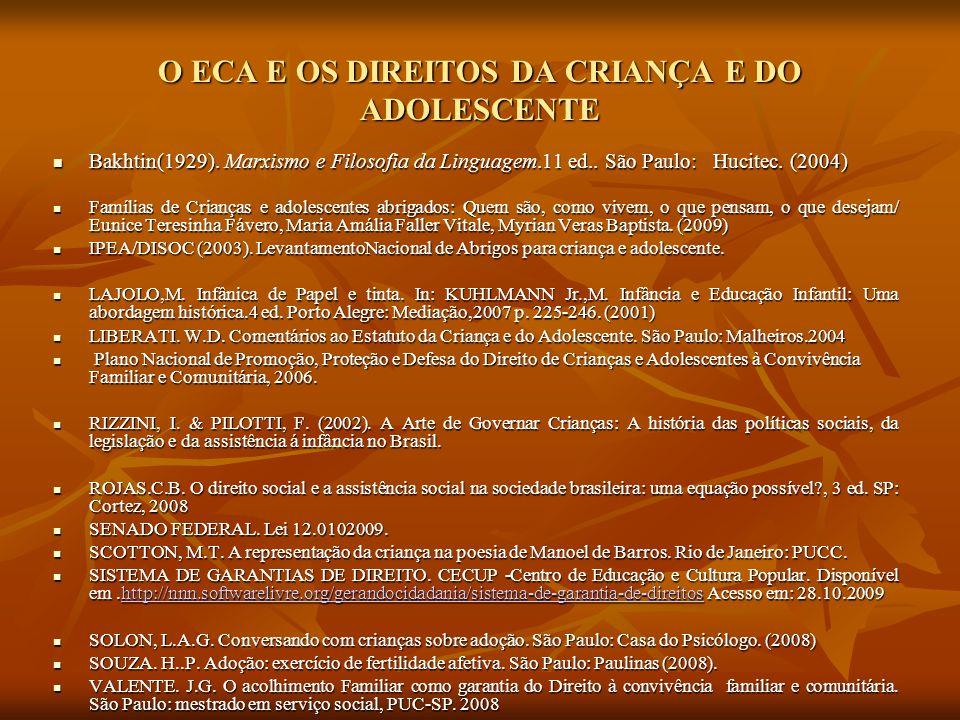 O ECA E OS DIREITOS DA CRIANÇA E DO ADOLESCENTE Bakhtin(1929). Marxismo e Filosofia da Linguagem.11 ed.. São Paulo: Hucitec. (2004) Bakhtin(1929). Mar