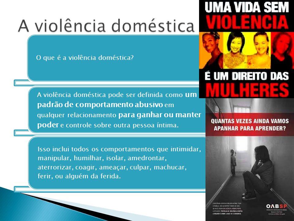 O que é a violência doméstica? A violência doméstica pode ser definida como um padrão de comportamento abusivo em qualquer relacionamento para ganhar