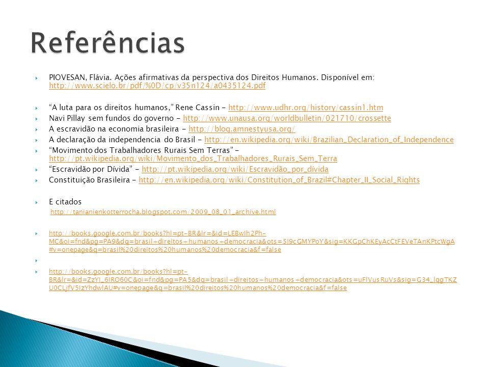 PIOVESAN, Flávia. Ações afirmativas da perspectiva dos Direitos Humanos. Disponível em: http://www.scielo.br/pdf/%0D/cp/v35n124/a0435124.pdf http://ww