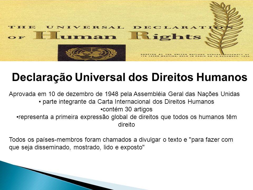 Declaração Universal dos Direitos Humanos Aprovada em 10 de dezembro de 1948 pela Assembléia Geral das Nações Unidas parte integrante da Carta Interna