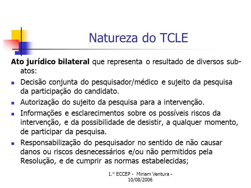 1.° ECCEP - Miriam Ventura - 10/08/2006 Natureza do TCLE Ato jurídico bilateral que representa o resultado de diversos sub- atos: Decisão conjunta do