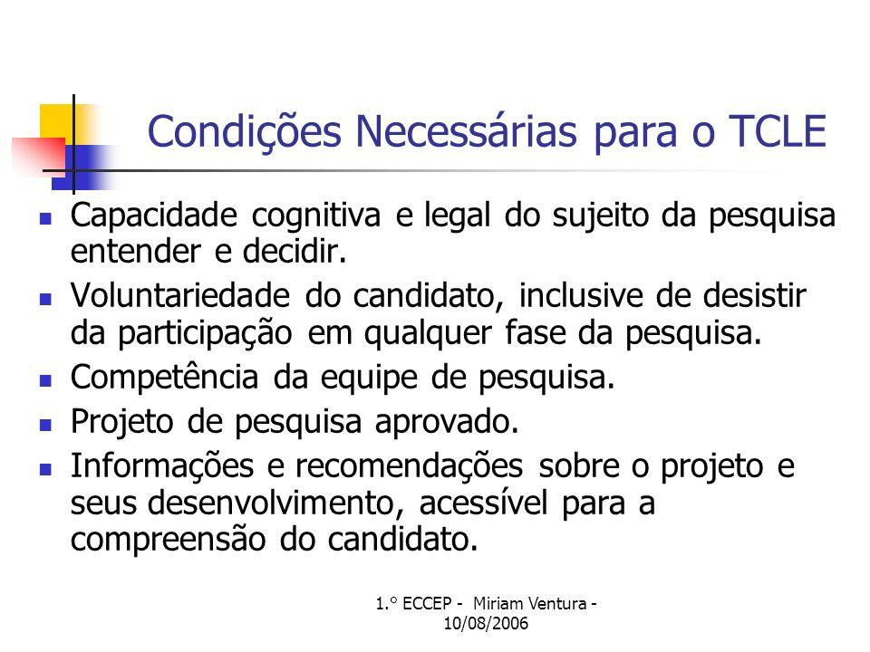1.° ECCEP - Miriam Ventura - 10/08/2006 Condições Necessárias para o TCLE Capacidade cognitiva e legal do sujeito da pesquisa entender e decidir.