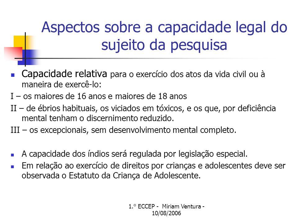1.° ECCEP - Miriam Ventura - 10/08/2006 Aspectos sobre a capacidade legal do sujeito da pesquisa Capacidade relativa para o exercício dos atos da vida