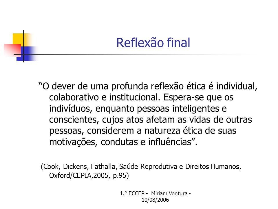 Reflexão final O dever de uma profunda reflexão ética é individual, colaborativo e institucional. Espera-se que os indivíduos, enquanto pessoas inteli
