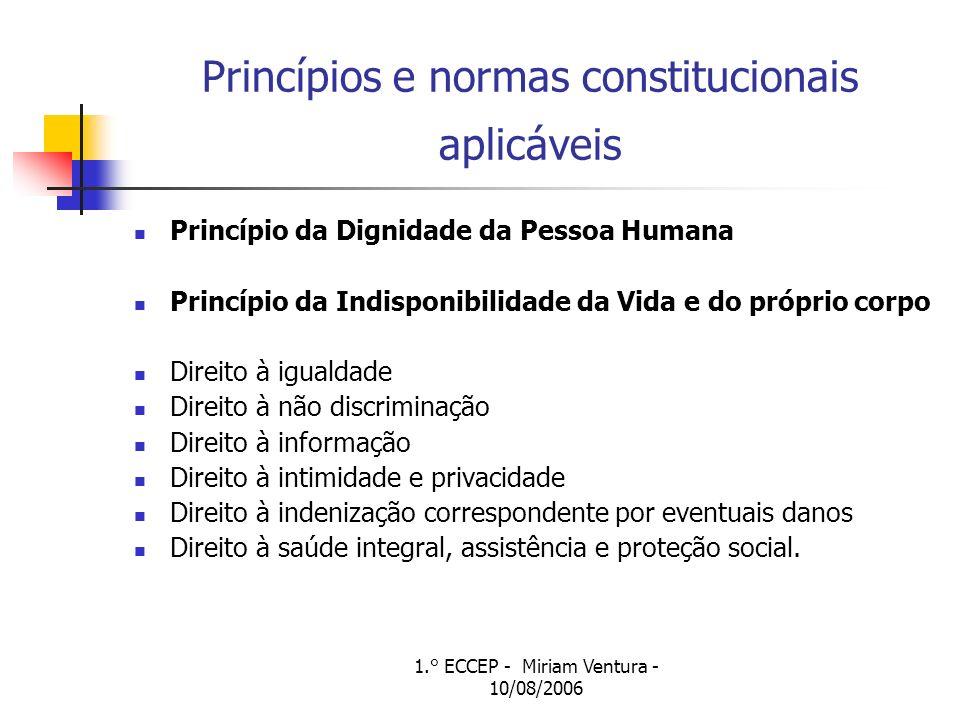 1.° ECCEP - Miriam Ventura - 10/08/2006 Princípios e normas constitucionais aplicáveis Princípio da Dignidade da Pessoa Humana Princípio da Indisponib