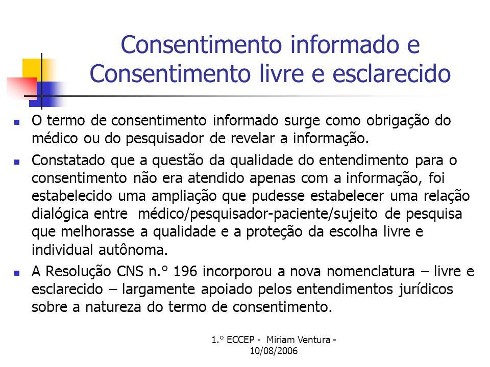 1.° ECCEP - Miriam Ventura - 10/08/2006 Consentimento informado e Consentimento livre e esclarecido O termo de consentimento informado surge como obri