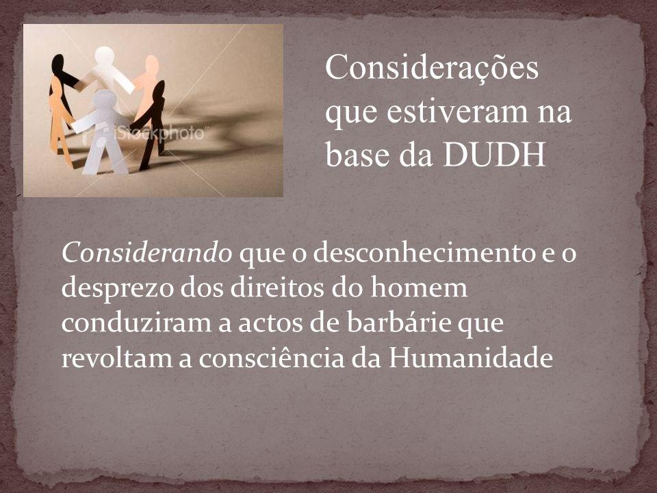 Considerando que o desconhecimento e o desprezo dos direitos do homem conduziram a actos de barbárie que revoltam a consciência da Humanidade Consider