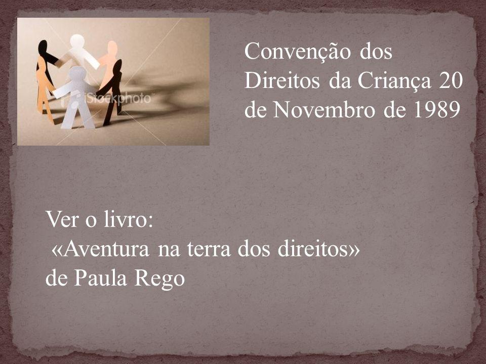 Convenção dos Direitos da Criança 20 de Novembro de 1989 Ver o livro: «Aventura na terra dos direitos» de Paula Rego