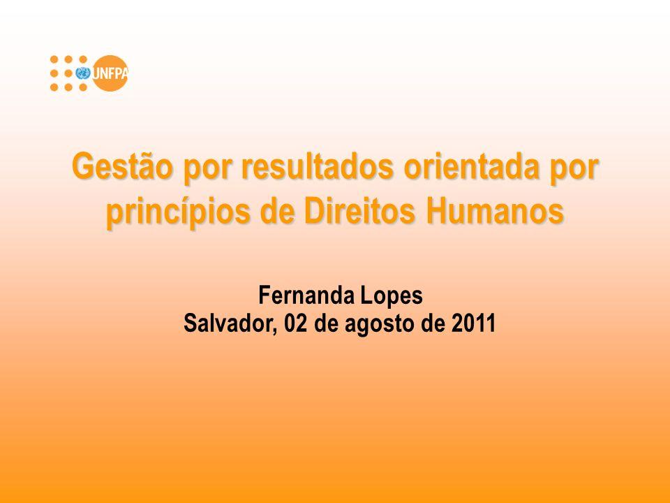 Gestão por resultados orientada por princípios de Direitos Humanos Fernanda Lopes Salvador, 02 de agosto de 2011