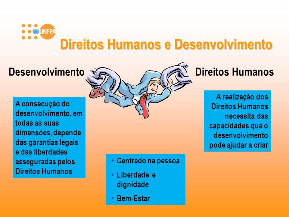 Direitos Humanos e Desenvolvimento Desenvolvimento A consecução do desenvolvimento, em todas as suas dimensões, depende das garantias legais e das lib