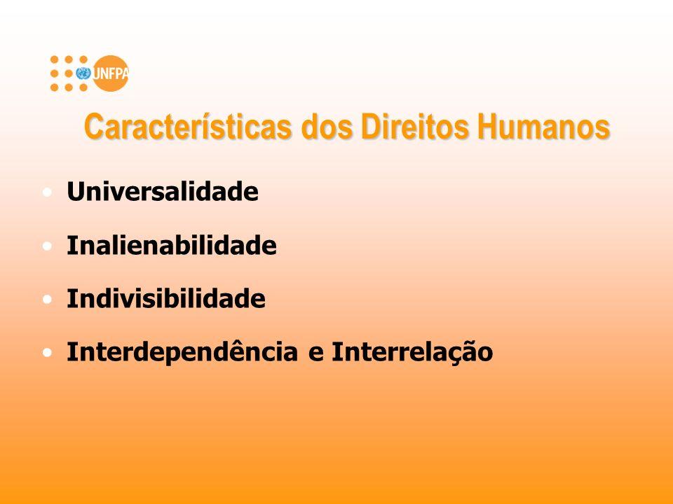 Características dos Direitos Humanos Universalidade Inalienabilidade Indivisibilidade Interdependência e Interrelação