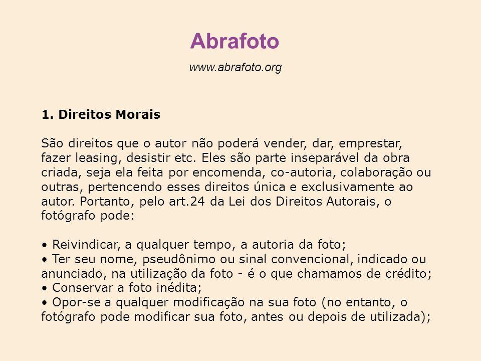 Abrafoto www.abrafoto.org 1. Direitos Morais São direitos que o autor não poderá vender, dar, emprestar, fazer leasing, desistir etc. Eles são parte i