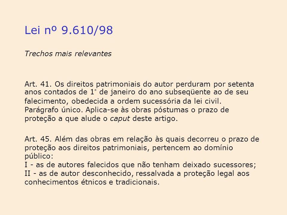 Lei nº 9.610/98 Art. 41. Os direitos patrimoniais do autor perduram por setenta anos contados de 1° de janeiro do ano subseqüente ao de seu faleciment