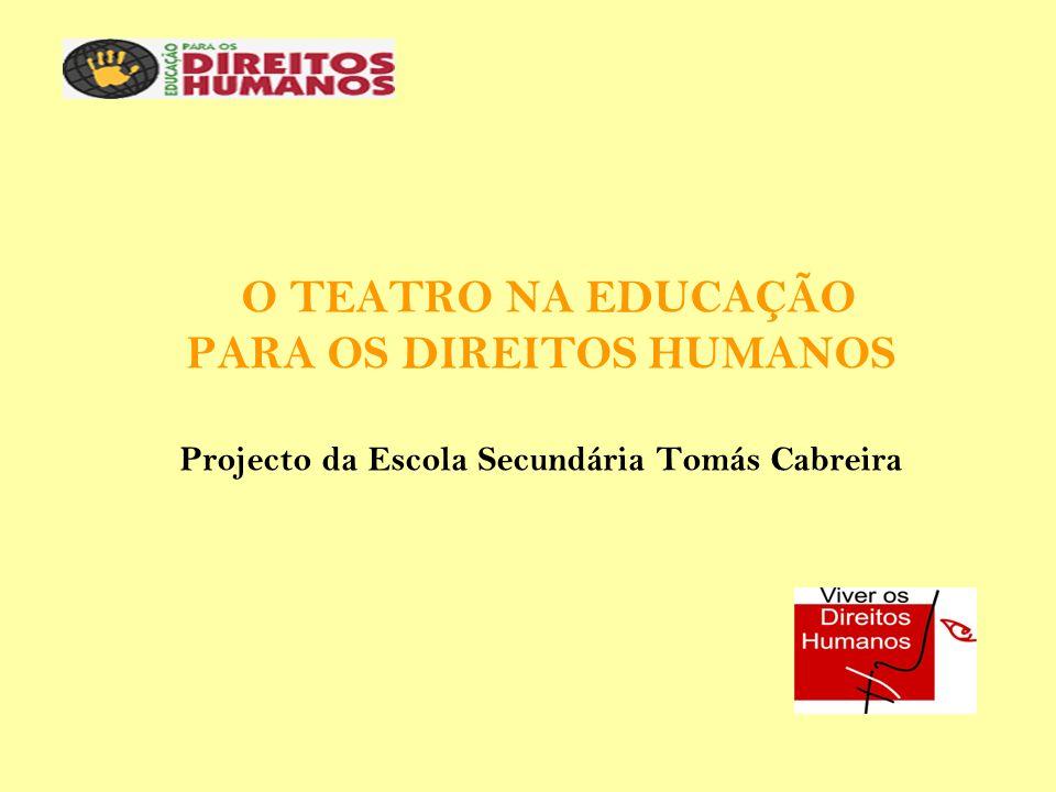 O TEATRO NA EDUCAÇÃO PARA OS DIREITOS HUMANOS Projecto da Escola Secundária Tomás Cabreira