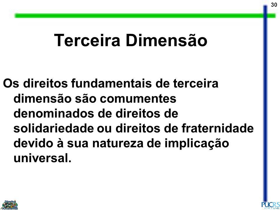 30 Terceira Dimensão Os direitos fundamentais de terceira dimensão são comumentes denominados de direitos de solidariedade ou direitos de fraternidade