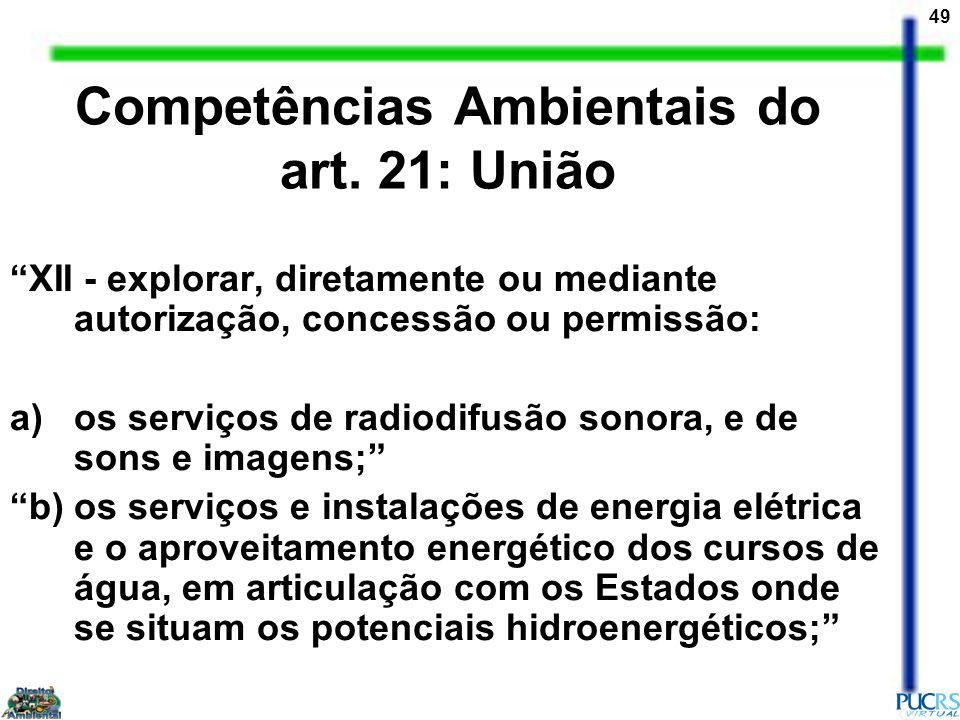 49 Competências Ambientais do art. 21: União XII - explorar, diretamente ou mediante autorização, concessão ou permissão: a)os serviços de radiodifusã
