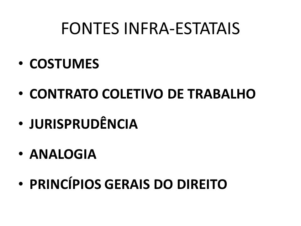 FONTES INFRA-ESTATAIS COSTUMES CONTRATO COLETIVO DE TRABALHO JURISPRUDÊNCIA ANALOGIA PRINCÍPIOS GERAIS DO DIREITO