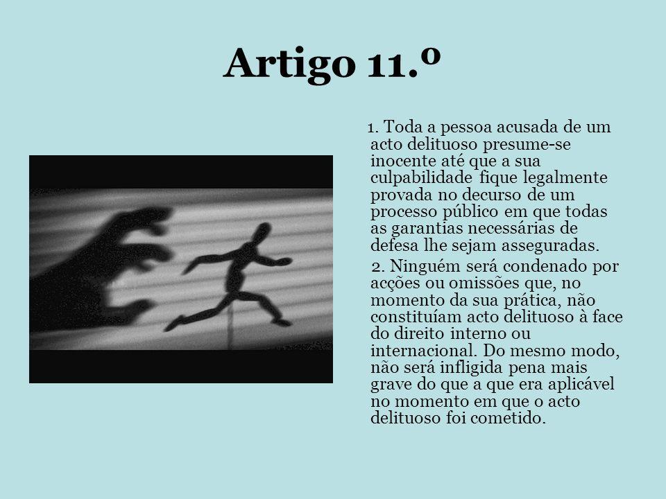 Artigo 11.º 1. Toda a pessoa acusada de um acto delituoso presume-se inocente até que a sua culpabilidade fique legalmente provada no decurso de um pr