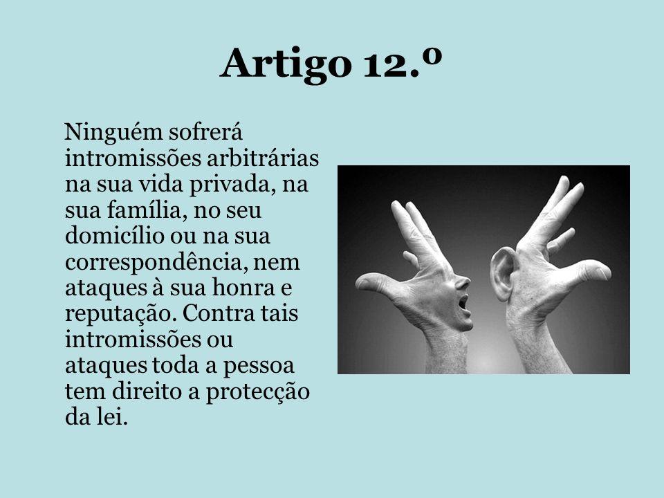 Artigo 12.º Ninguém sofrerá intromissões arbitrárias na sua vida privada, na sua família, no seu domicílio ou na sua correspondência, nem ataques à su
