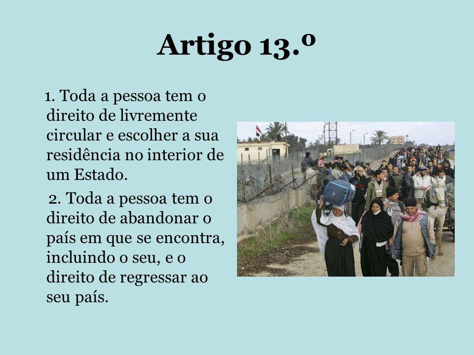 Artigo 13.º 1. Toda a pessoa tem o direito de livremente circular e escolher a sua residência no interior de um Estado. 2. Toda a pessoa tem o direito